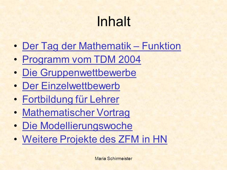 Maria Schirmeister Inhalt Der Tag der Mathematik – Funktion Programm vom TDM 2004 Die Gruppenwettbewerbe Der Einzelwettbewerb Fortbildung für Lehrer M