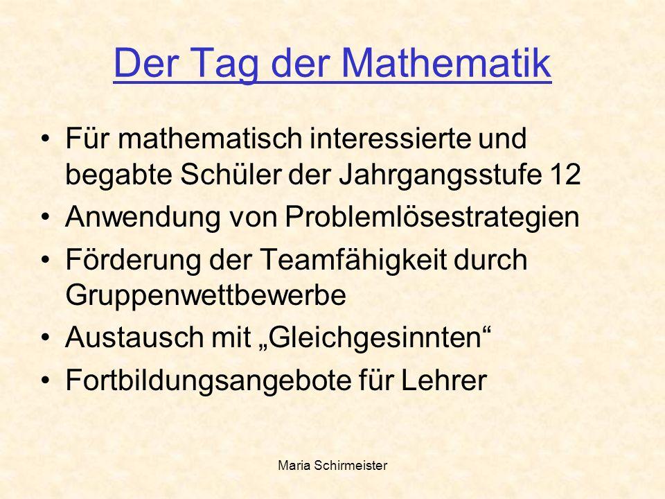 Maria Schirmeister Der Tag der Mathematik Für mathematisch interessierte und begabte Schüler der Jahrgangsstufe 12 Anwendung von Problemlösestrategien