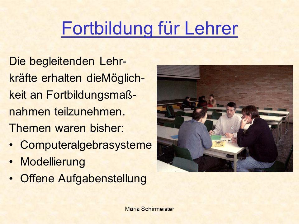 Maria Schirmeister Fortbildung für Lehrer Die begleitenden Lehr- kräfte erhalten dieMöglich- keit an Fortbildungsmaß- nahmen teilzunehmen. Themen ware