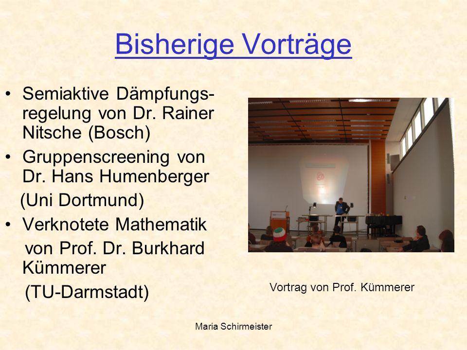 Maria Schirmeister Bisherige Vorträge Semiaktive Dämpfungs- regelung von Dr. Rainer Nitsche (Bosch) Gruppenscreening von Dr. Hans Humenberger (Uni Dor
