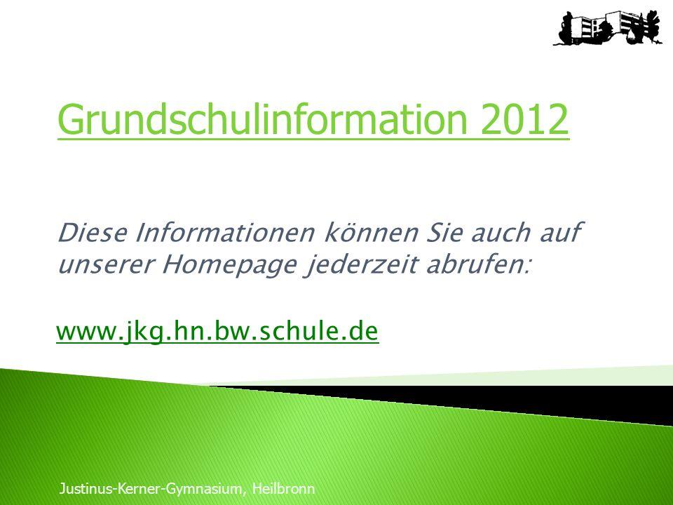 Diese Informationen können Sie auch auf unserer Homepage jederzeit abrufen: www.jkg.hn.bw.schule.de Justinus-Kerner-Gymnasium, Heilbronn Grundschulinf