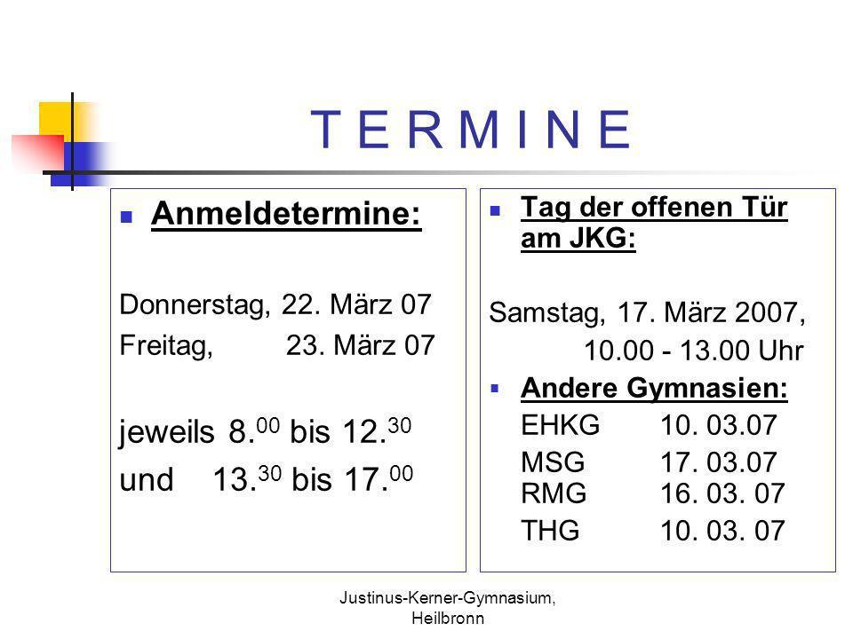 Justinus-Kerner-Gymnasium, Heilbronn T E R M I N E Anmeldetermine: Donnerstag, 22. März 07 Freitag, 23. März 07 jeweils 8. 00 bis 12. 30 und 13. 30 bi