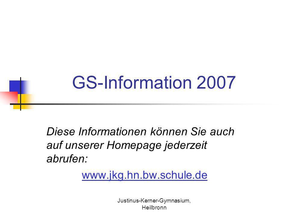 Justinus-Kerner-Gymnasium, Heilbronn GS-Information 2007 Diese Informationen können Sie auch auf unserer Homepage jederzeit abrufen: www.jkg.hn.bw.sch