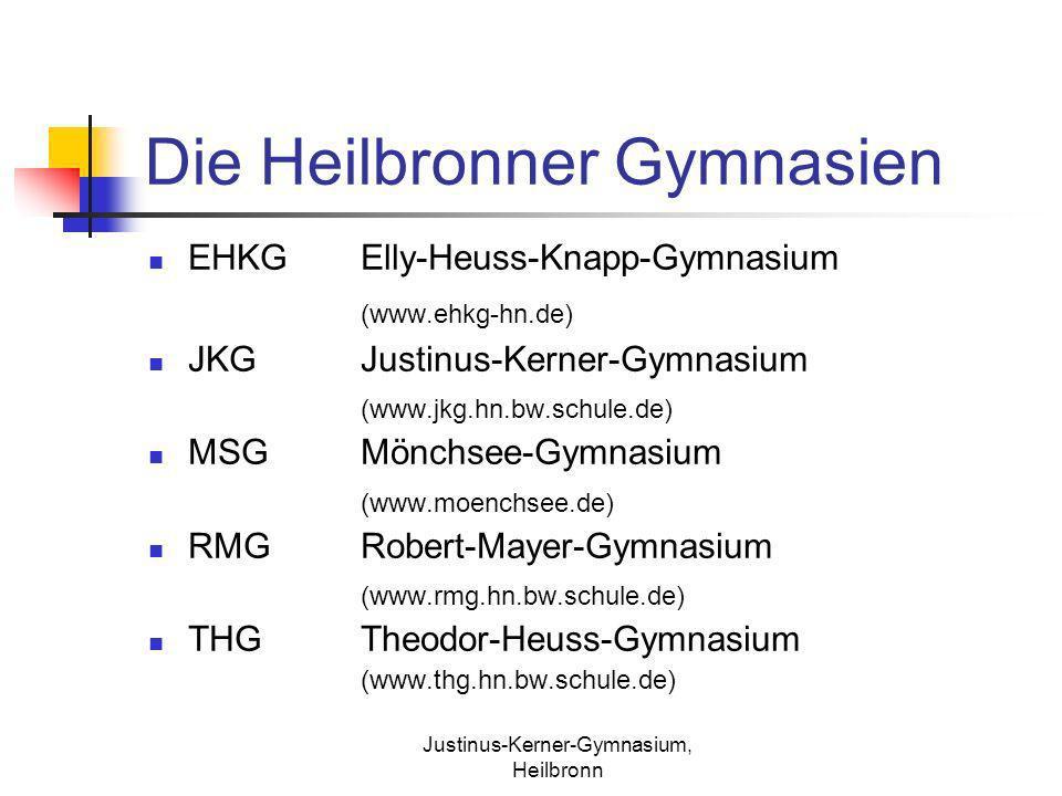 Justinus-Kerner-Gymnasium, Heilbronn Die Heilbronner Gymnasien EHKGElly-Heuss-Knapp-Gymnasium (www.ehkg-hn.de) JKGJustinus-Kerner-Gymnasium (www.jkg.h