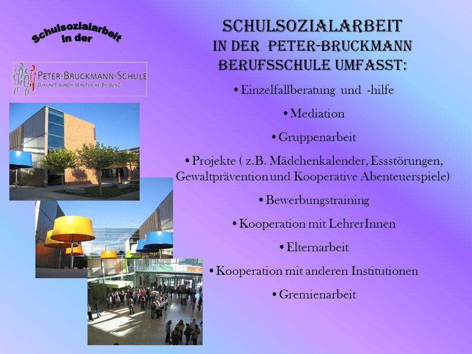 Schulsozialarbeit in der Peter-Bruckmann Berufsschule umfasst: Einzelfallberatung und -hilfe Mediation Gruppenarbeit Projekte ( z.B. Mädchenkalender,