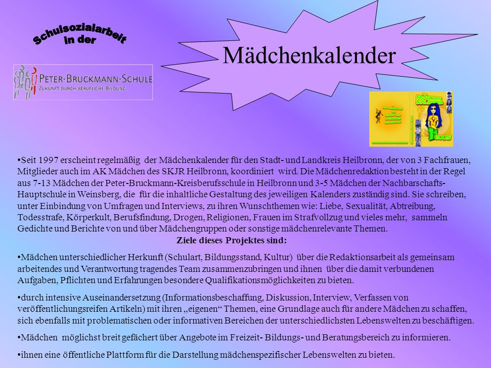 Seit 1997 erscheint regelmäßig der Mädchenkalender für den Stadt- und Landkreis Heilbronn, der von 3 Fachfrauen, Mitglieder auch im AK Mädchen des SKJ