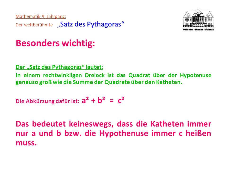 Satz des Pythagoras Mathematik 9. Jahrgang: Der weltberühmteSatz des Pythagoras Besonders wichtig: Der Satz des Pythagoras lautet: In einem rechtwinkl