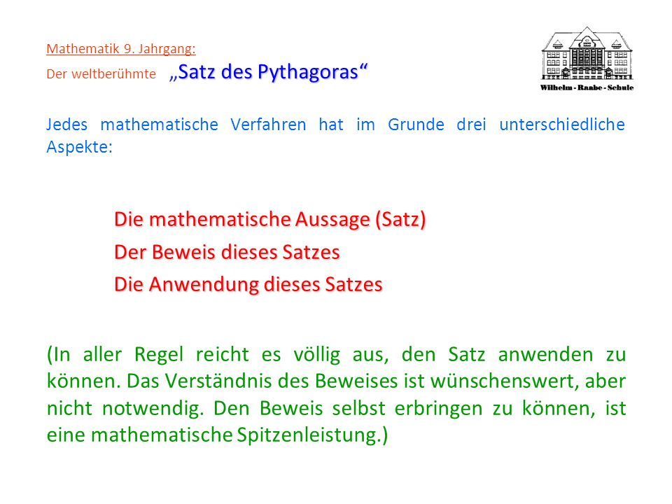 Satz des Pythagoras Mathematik 9. Jahrgang: Der weltberühmteSatz des Pythagoras Jedes mathematische Verfahren hat im Grunde drei unterschiedliche Aspe