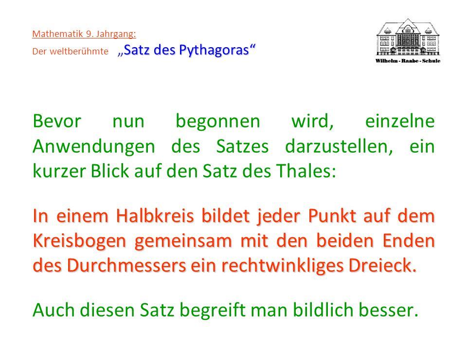 Satz des Pythagoras Mathematik 9. Jahrgang: Der weltberühmteSatz des Pythagoras Bevor nun begonnen wird, einzelne Anwendungen des Satzes darzustellen,