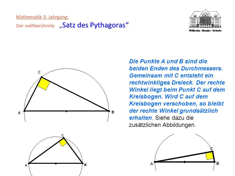 Satz des Pythagoras Mathematik 9. Jahrgang: Der weltberühmteSatz des Pythagoras Die Punkte A und B sind die beiden Enden des Durchmessers. Gemeinsam m