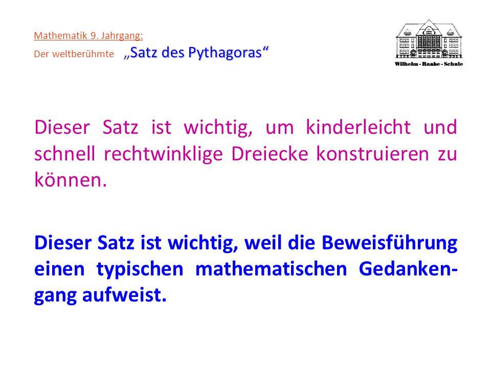 Satz des Pythagoras Mathematik 9. Jahrgang: Der weltberühmteSatz des Pythagoras Dieser Satz ist wichtig, um kinderleicht und schnell rechtwinklige Dre