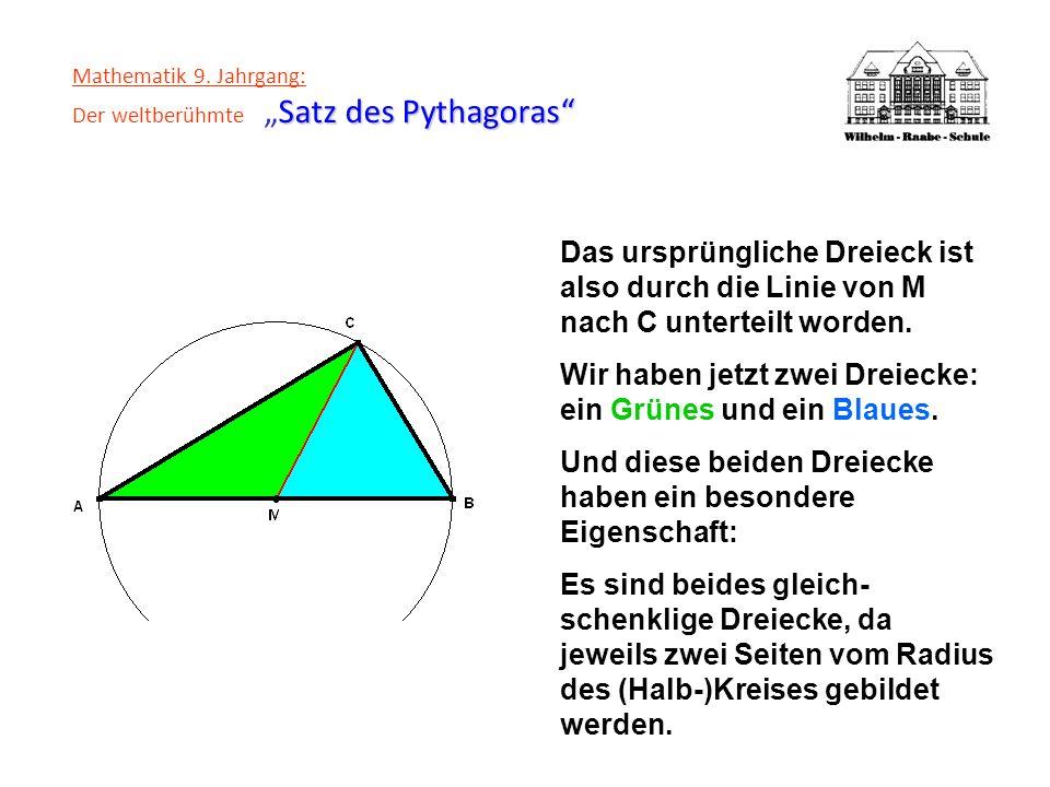 Satz des Pythagoras Mathematik 9. Jahrgang: Der weltberühmteSatz des Pythagoras Das ursprüngliche Dreieck ist also durch die Linie von M nach C untert