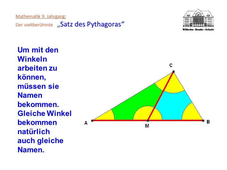 Satz des Pythagoras Mathematik 9. Jahrgang: Der weltberühmteSatz des Pythagoras Um mit den Winkeln arbeiten zu können, müssen sie Namen bekommen. Glei