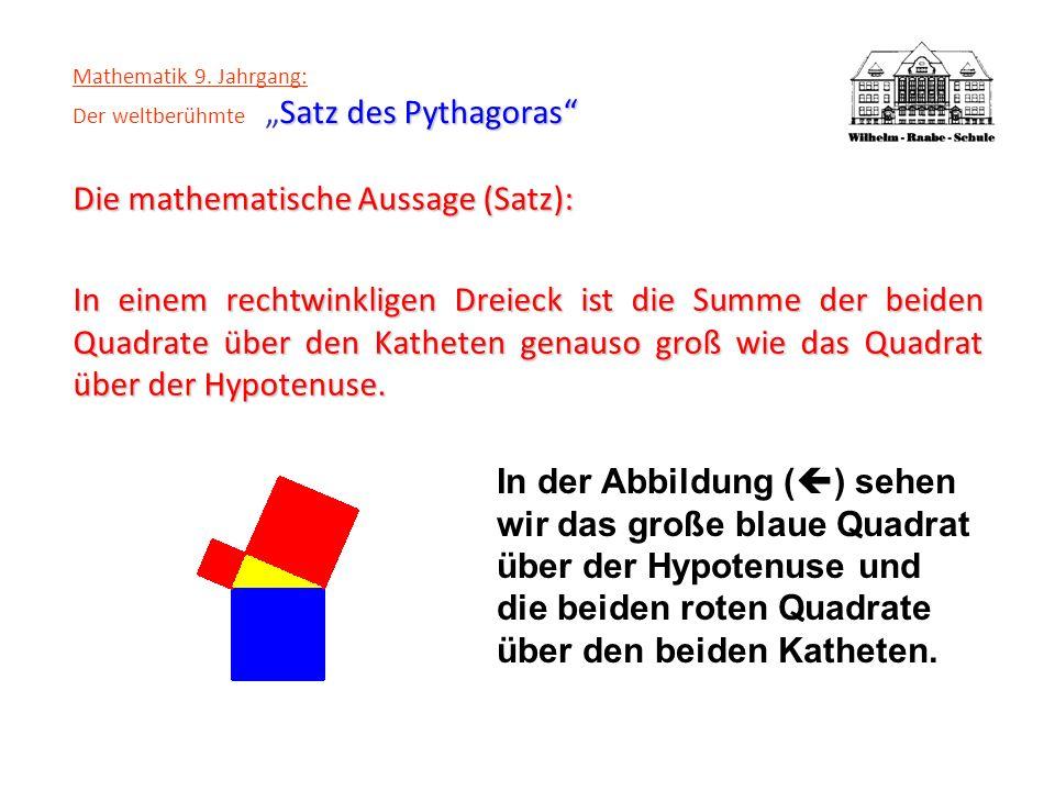 Satz des Pythagoras Mathematik 9. Jahrgang: Der weltberühmteSatz des Pythagoras Die mathematische Aussage (Satz): In einem rechtwinkligen Dreieck ist