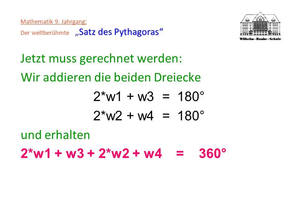 Satz des Pythagoras Mathematik 9. Jahrgang: Der weltberühmteSatz des Pythagoras Jetzt muss gerechnet werden: Wir addieren die beiden Dreiecke 2*w1 + w