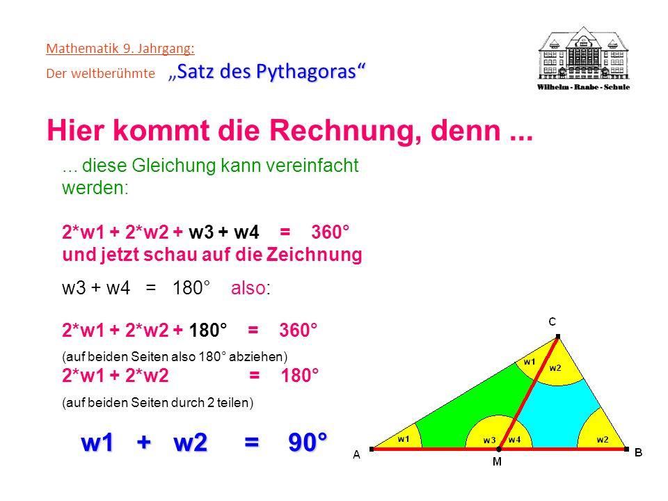 Satz des Pythagoras Mathematik 9. Jahrgang: Der weltberühmteSatz des Pythagoras Hier kommt die Rechnung, denn...... diese Gleichung kann vereinfacht w