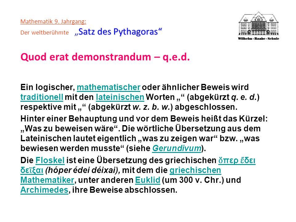Satz des Pythagoras Mathematik 9. Jahrgang: Der weltberühmteSatz des Pythagoras Quod erat demonstrandum – q.e.d. Ein logischer, mathematischer oder äh