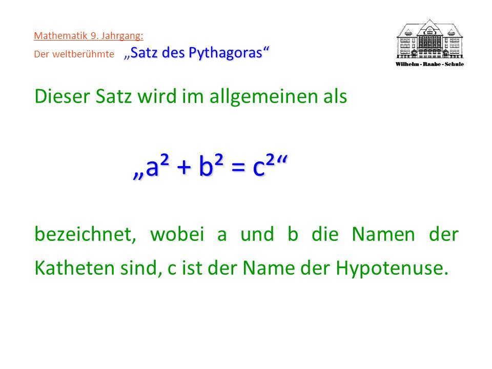 Satz des Pythagoras Mathematik 9. Jahrgang: Der weltberühmteSatz des Pythagoras Dieser Satz wird im allgemeinen als a² + b² = c² bezeichnet, wobei a u