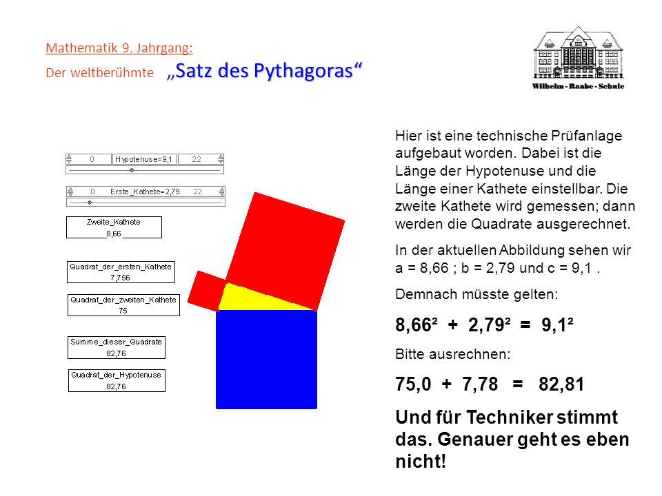 Satz des Pythagoras Mathematik 9. Jahrgang: Der weltberühmteSatz des Pythagoras Hier ist eine technische Prüfanlage aufgebaut worden. Dabei ist die Lä