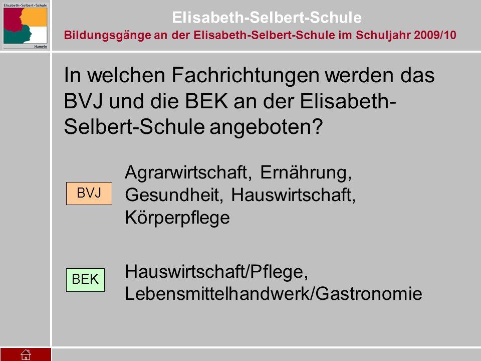 Elisabeth-Selbert-Schule In welchen Fachrichtungen werden das BVJ und die BEK an der Elisabeth- Selbert-Schule angeboten? Agrarwirtschaft, Ernährung,