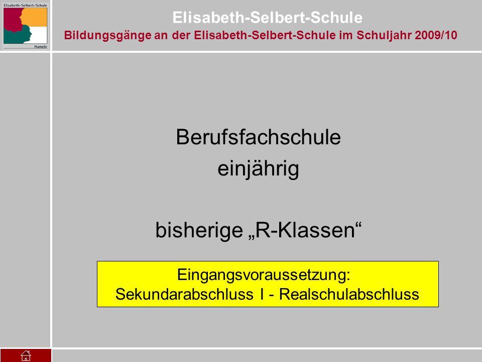 Elisabeth-Selbert-Schule Berufsfachschule einjährig bisherige R-Klassen Eingangsvoraussetzung: Sekundarabschluss I - Realschulabschluss Bildungsgänge