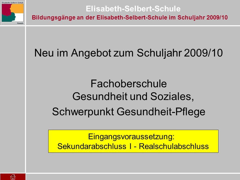 Elisabeth-Selbert-Schule Neu im Angebot zum Schuljahr 2009/10 Fachoberschule Gesundheit und Soziales, Schwerpunkt Gesundheit-Pflege Eingangsvoraussetz