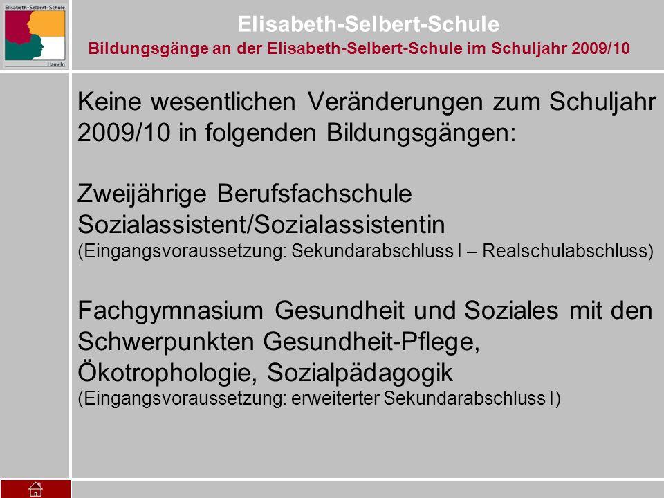 Elisabeth-Selbert-Schule Keine wesentlichen Veränderungen zum Schuljahr 2009/10 in folgenden Bildungsgängen: Zweijährige Berufsfachschule Sozialassist