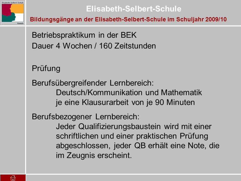 Elisabeth-Selbert-Schule Betriebspraktikum in der BEK Dauer 4 Wochen / 160 Zeitstunden Prüfung Berufsübergreifender Lernbereich: Deutsch/Kommunikation