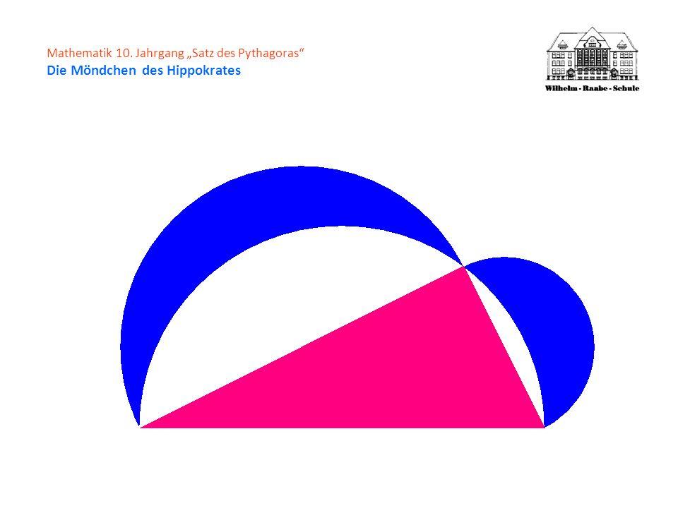 Mathematik 10. Jahrgang Satz des Pythagoras Die Möndchen des Hippokrates