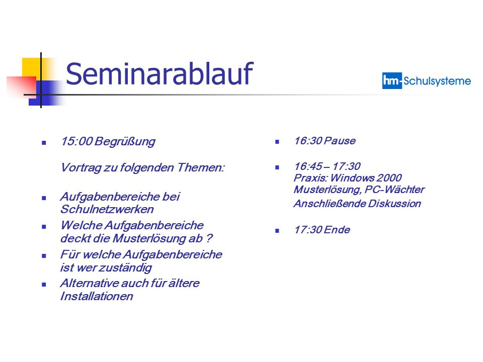 15:00 Begrüßung Vortrag zu folgenden Themen: Aufgabenbereiche bei Schulnetzwerken Welche Aufgabenbereiche deckt die Musterlösung ab ? Für welche Aufga