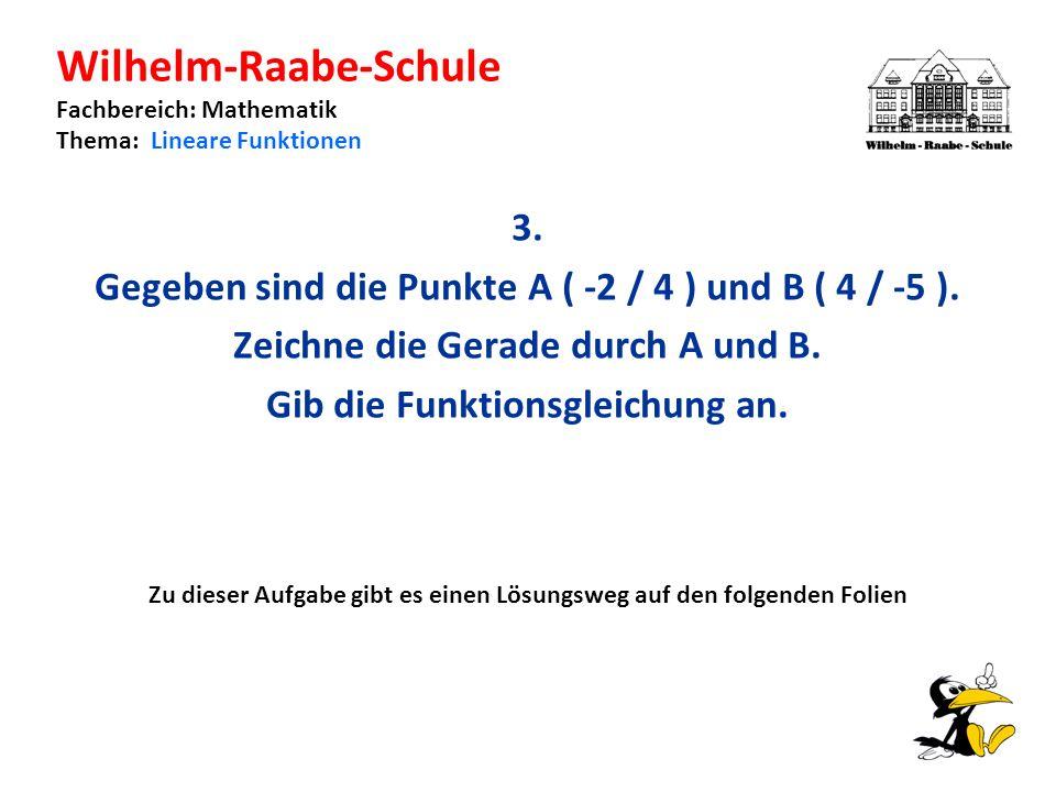 Wilhelm-Raabe-Schule Fachbereich: Mathematik Thema: Lineare Funktionen 3.