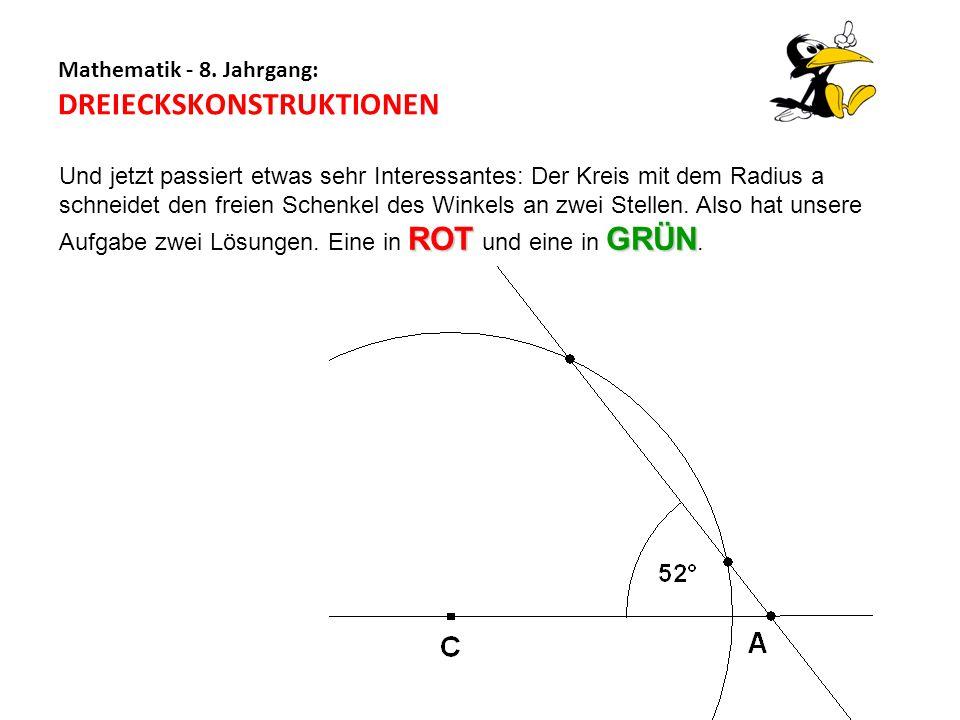 Mathematik - 8. Jahrgang: DREIECKSKONSTRUKTIONEN ROTGRÜN Und jetzt passiert etwas sehr Interessantes: Der Kreis mit dem Radius a schneidet den freien