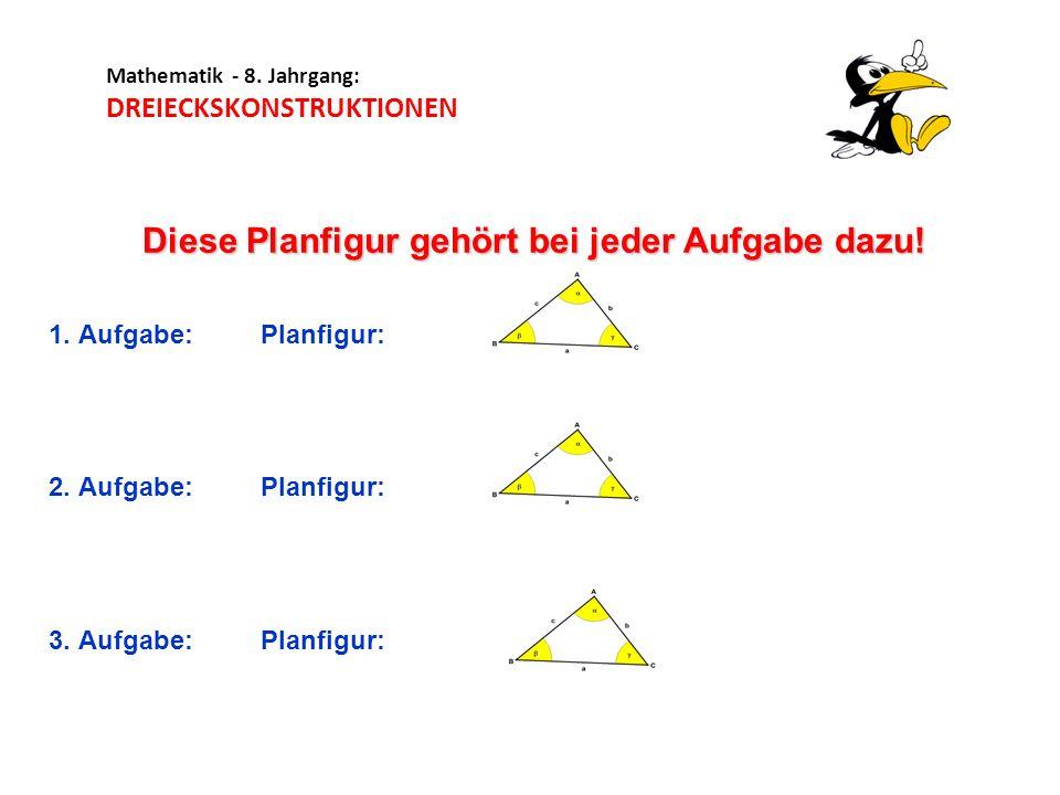 Mathematik - 8. Jahrgang: DREIECKSKONSTRUKTIONEN Diese Planfigur gehört bei jeder Aufgabe dazu! 1. Aufgabe: Planfigur: 2. Aufgabe: Planfigur: 3. Aufga