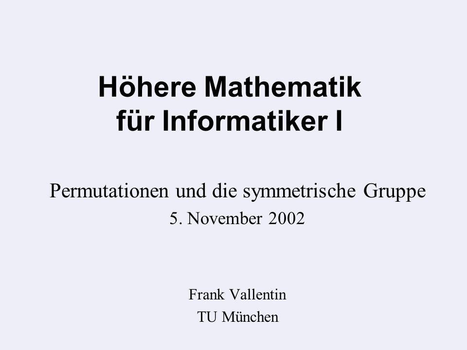 Höhere Mathematik für Informatiker I Permutationen und die symmetrische Gruppe 5.