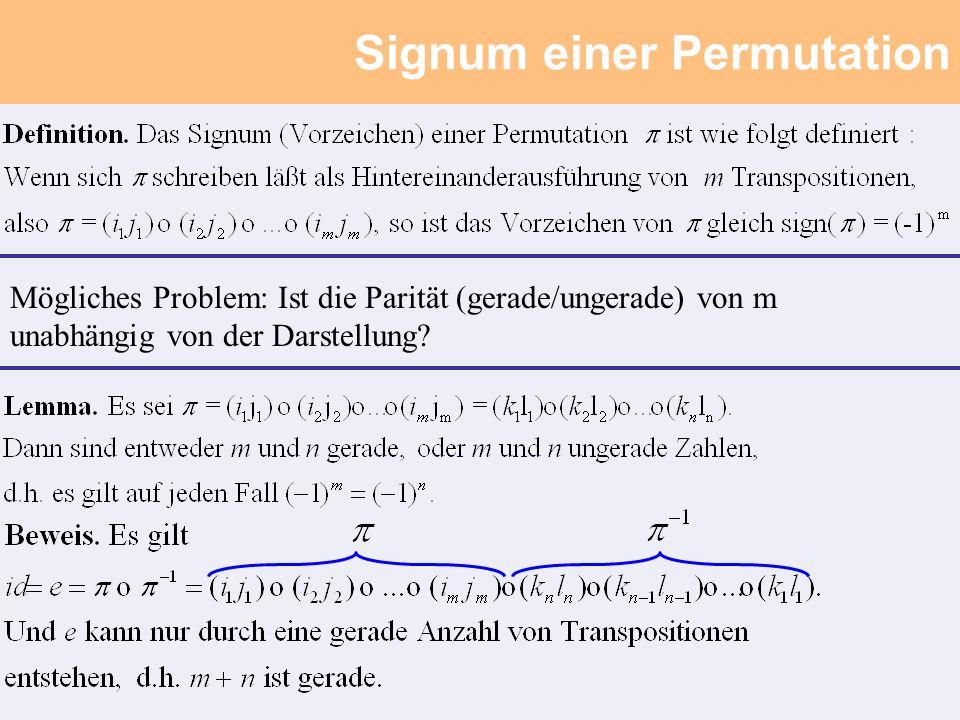 Signum einer Permutation Mögliches Problem: Ist die Parität (gerade/ungerade) von m unabhängig von der Darstellung