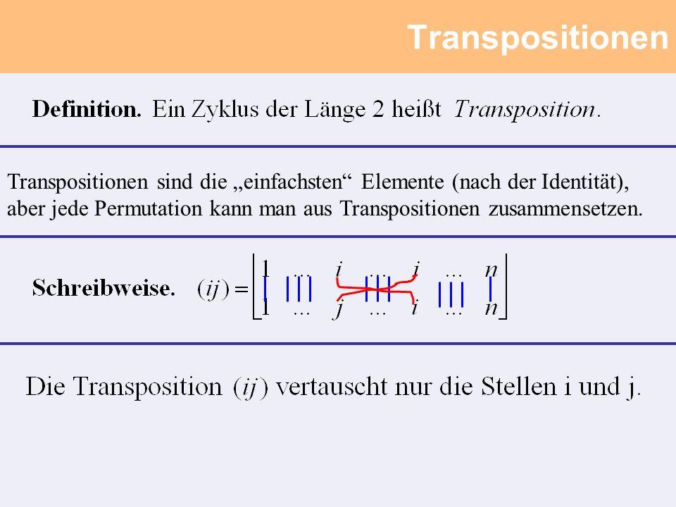 Transpositionen Transpositionen sind die einfachsten Elemente (nach der Identität), aber jede Permutation kann man aus Transpositionen zusammensetzen.