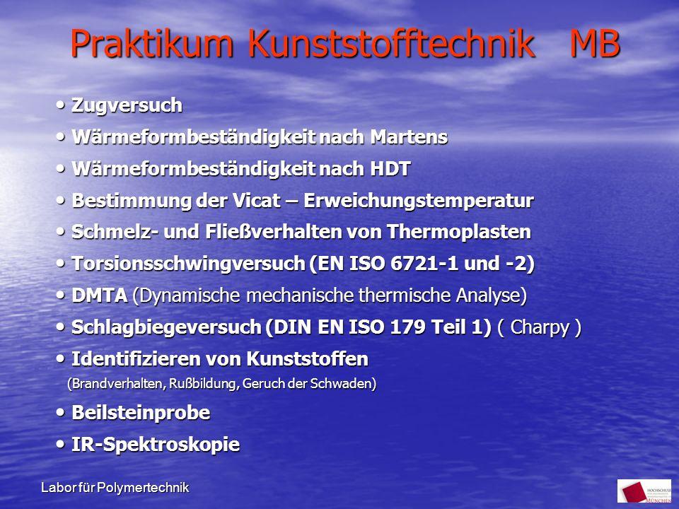 Labor für Polymertechnik Praktikum Kunststofftechnik MB Zugversuch Zugversuch Wärmeformbeständigkeit nach Martens Wärmeformbeständigkeit nach Martens