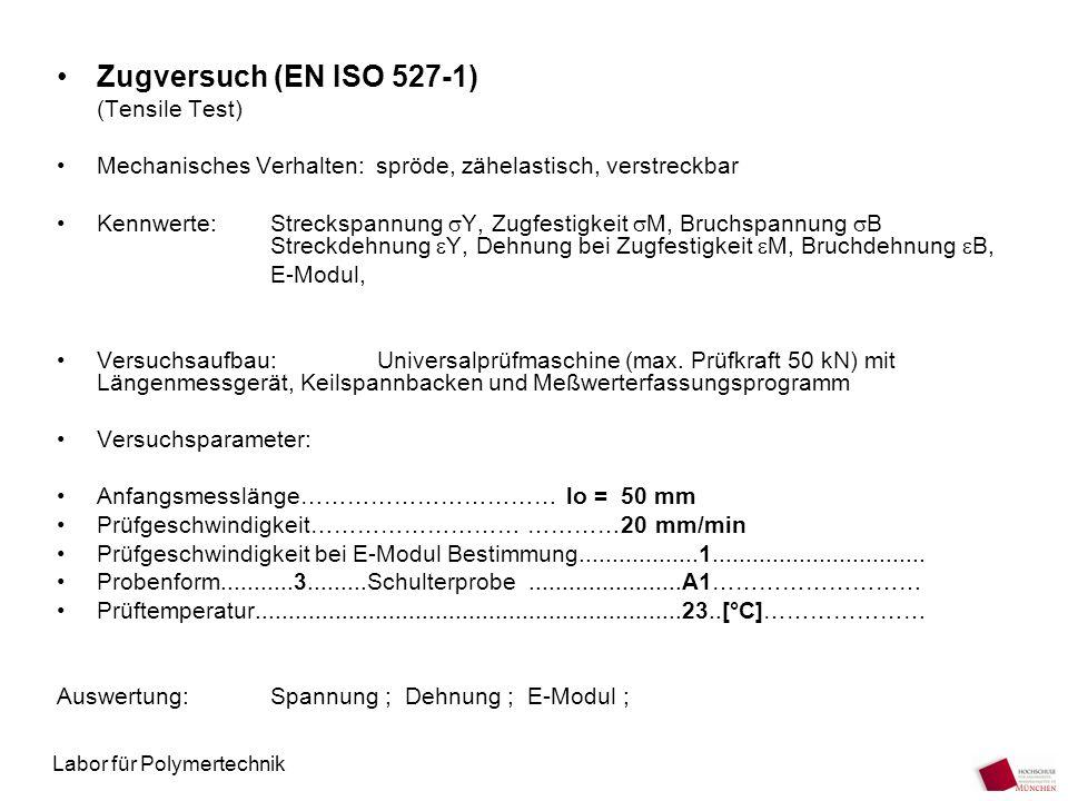 Labor für Polymertechnik Zugversuch (EN ISO 527-1) (Tensile Test) Mechanisches Verhalten: spröde, zähelastisch, verstreckbar Kennwerte:Streckspannung