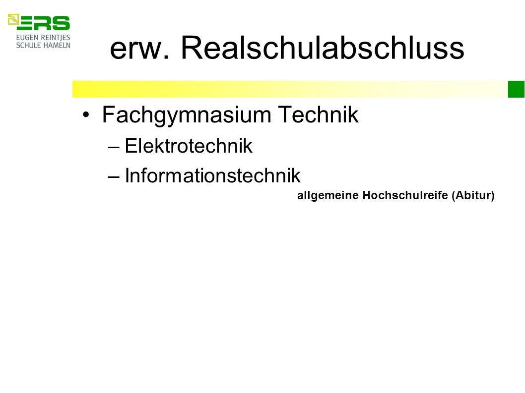 erw. Realschulabschluss Fachgymnasium Technik –Elektrotechnik –Informationstechnik allgemeine Hochschulreife (Abitur)