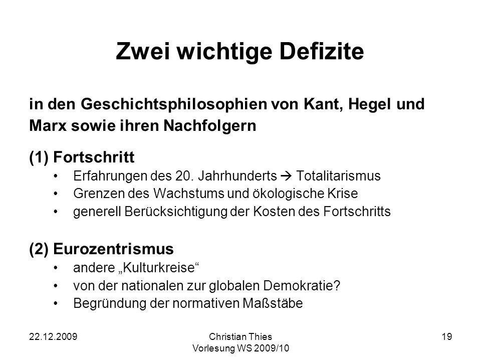 22.12.2009Christian Thies Vorlesung WS 2009/10 19 Zwei wichtige Defizite in den Geschichtsphilosophien von Kant, Hegel und Marx sowie ihren Nachfolger