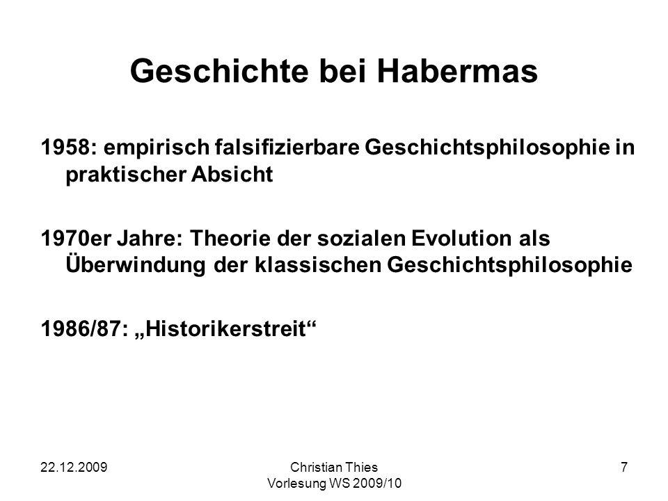 22.12.2009Christian Thies Vorlesung WS 2009/10 8 Absetzung von der klassischen Geschichtsphilosophie kein Makrosubjekt Gattung aber Gesellschaften, die sich entwickeln bzw.