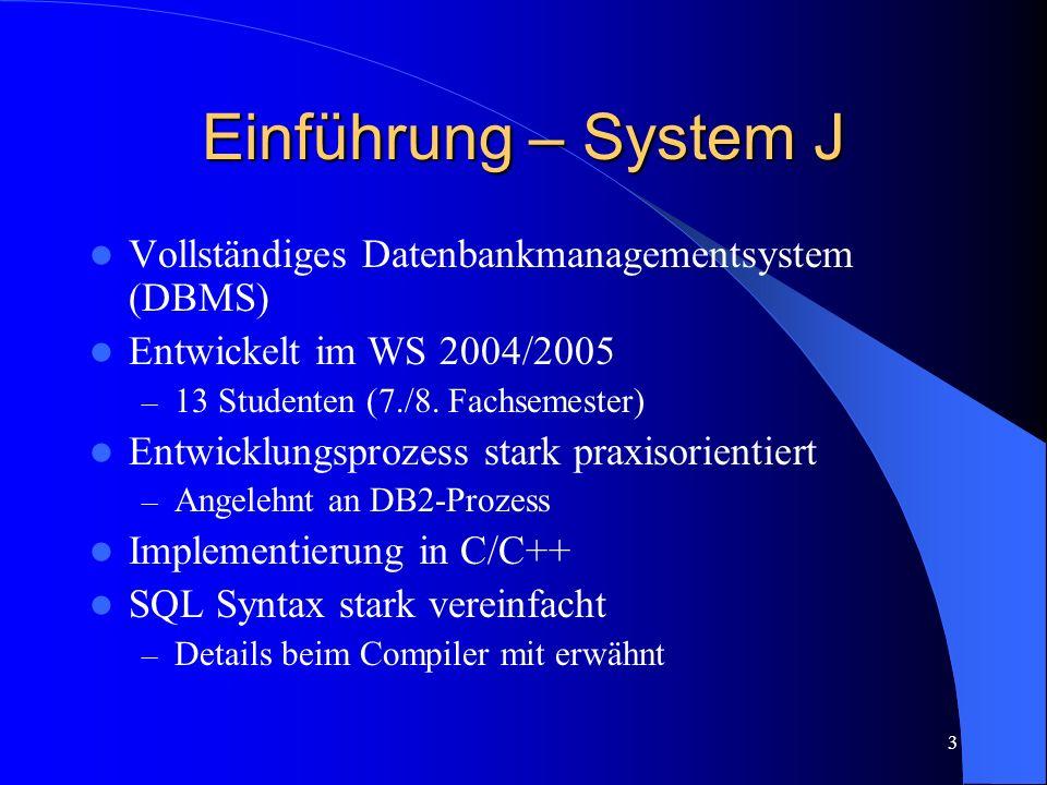 3 Einführung – System J Vollständiges Datenbankmanagementsystem (DBMS) Entwickelt im WS 2004/2005 – 13 Studenten (7./8.