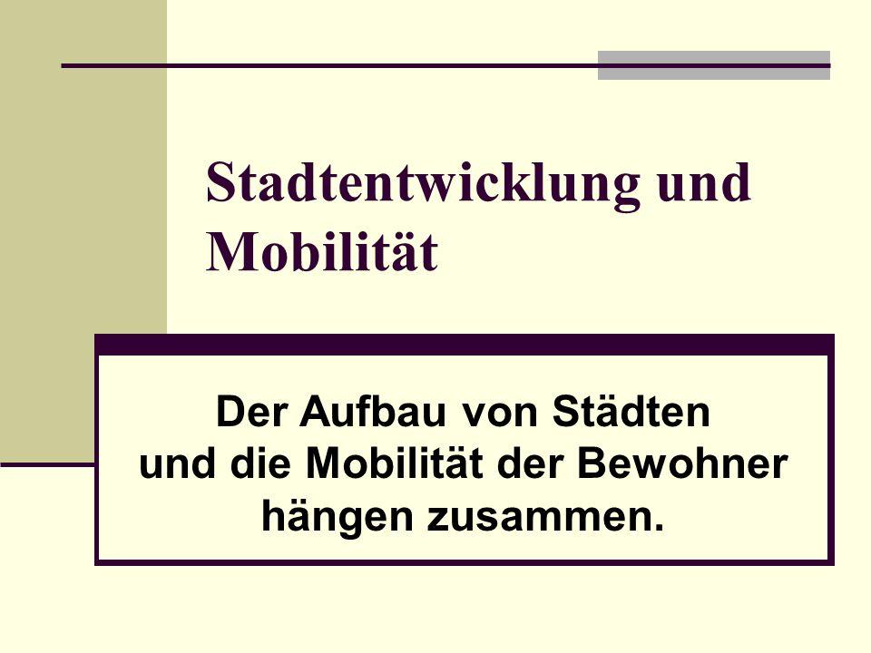 Stadtentwicklung und Mobilität Der Aufbau von Städten und die Mobilität der Bewohner hängen zusammen.