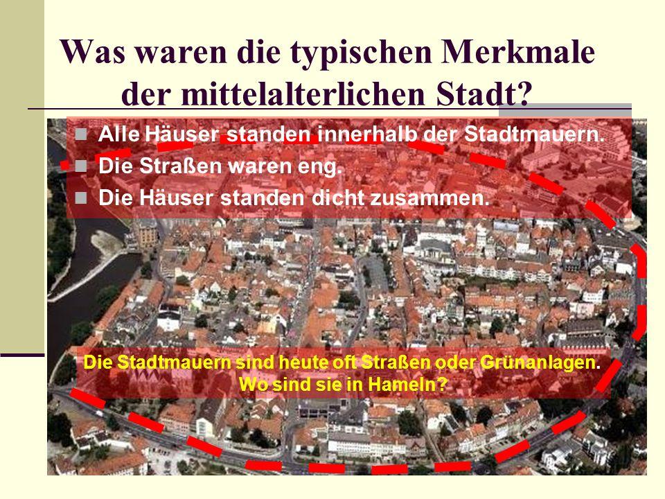 Was waren die typischen Merkmale der mittelalterlichen Stadt? Die Stadtmauern sind heute oft Straßen oder Grünanlagen. Wo sind sie in Hameln? Alle Häu