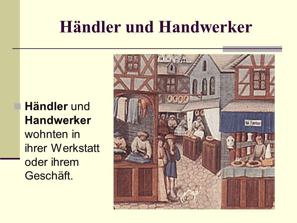 Händler und Handwerker Händler und Handwerker wohnten in ihrer Werkstatt oder ihrem Geschäft.