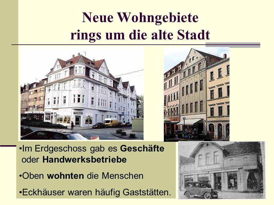 Neue Wohngebiete rings um die alte Stadt Im Erdgeschoss gab es Geschäfte oder Handwerksbetriebe Oben wohnten die Menschen Eckhäuser waren häufig Gasts
