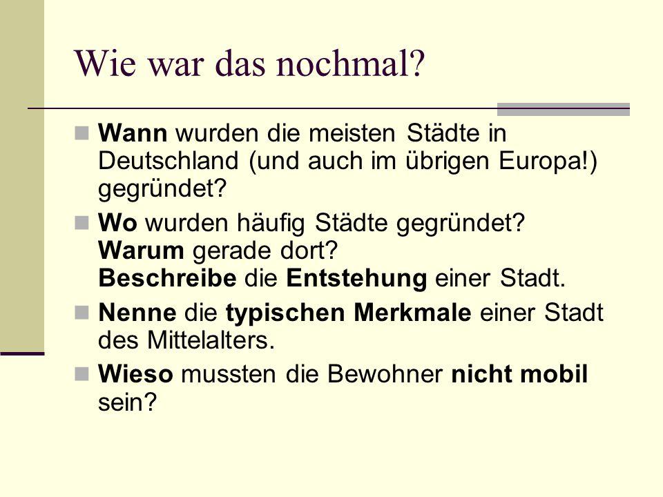 Wie war das nochmal? Wann wurden die meisten Städte in Deutschland (und auch im übrigen Europa!) gegründet? Wo wurden häufig Städte gegründet? Warum g