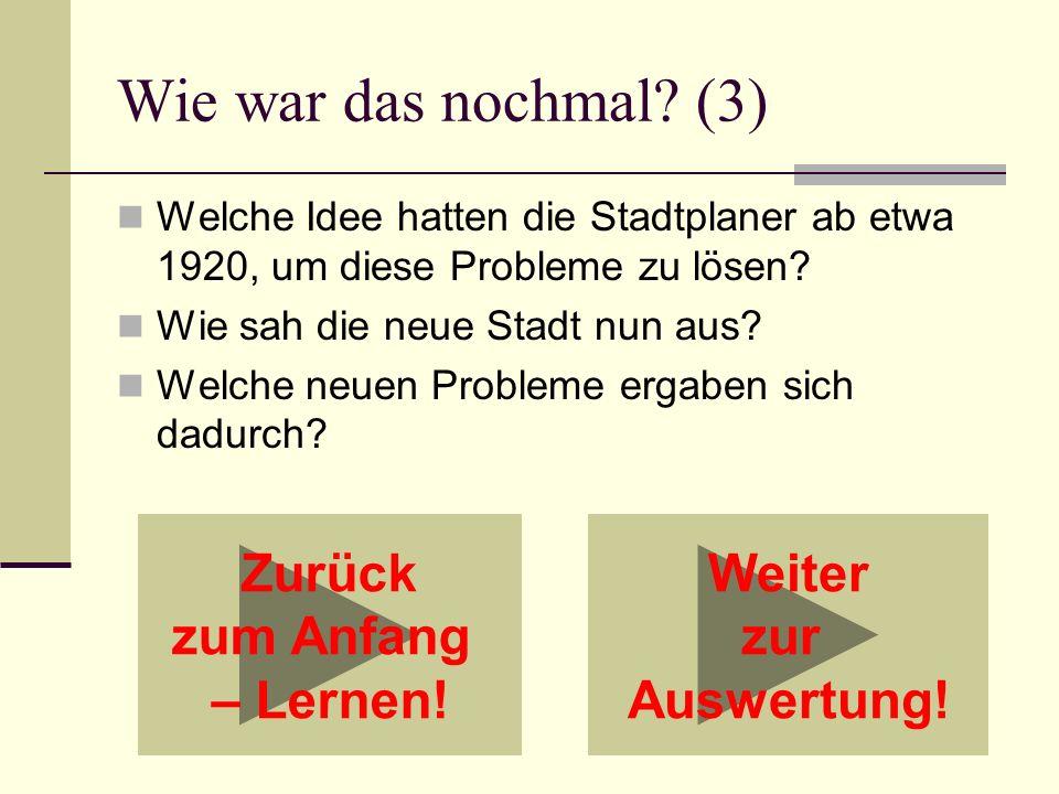 Wie war das nochmal? (3) Welche Idee hatten die Stadtplaner ab etwa 1920, um diese Probleme zu lösen? Wie sah die neue Stadt nun aus? Welche neuen Pro