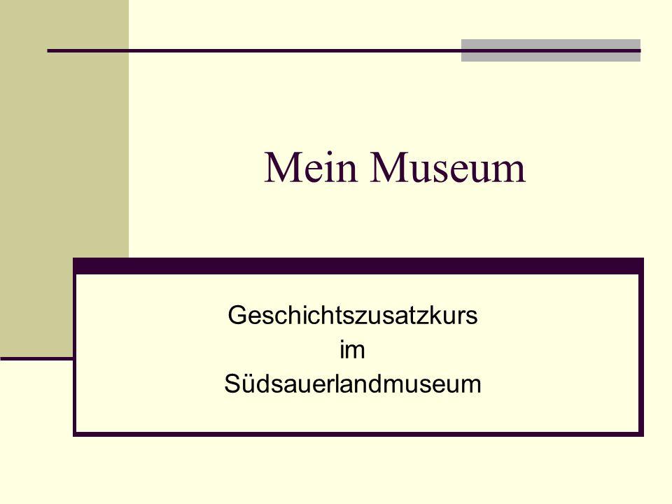 Mein Museum Geschichtszusatzkurs im Südsauerlandmuseum