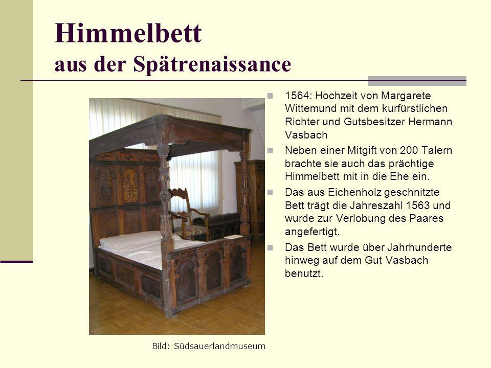 Himmelbett aus der Spätrenaissance 1564: Hochzeit von Margarete Wittemund mit dem kurfürstlichen Richter und Gutsbesitzer Hermann Vasbach Neben einer Mitgift von 200 Talern brachte sie auch das prächtige Himmelbett mit in die Ehe ein.